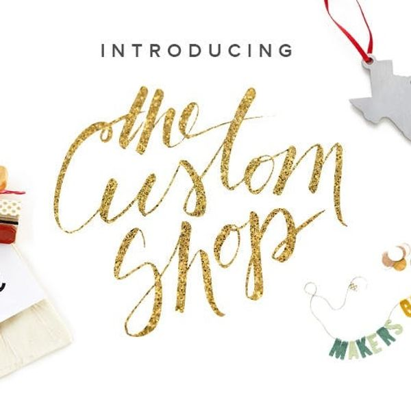 Introducing The Custom Shop: Made-to-Order Gifts Just for YOU!