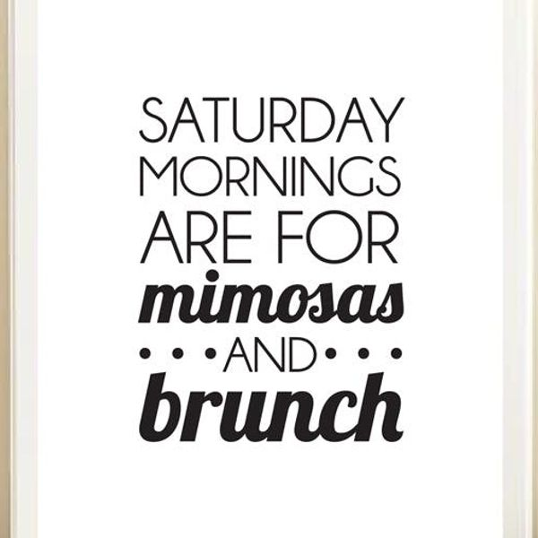 Saturday Mornings are for Mimosas and Brunch