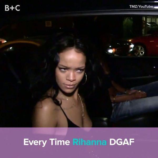 Every Time Rihanna DGAF