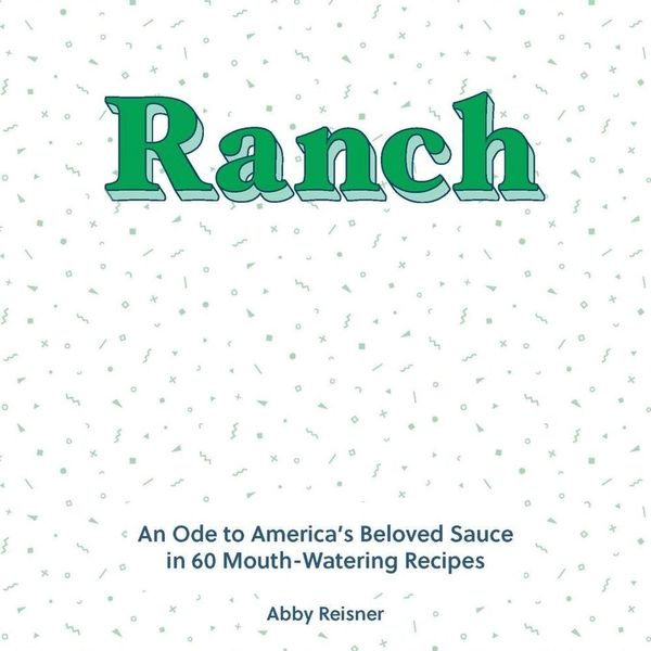 If Ranch Dip Gives You Life, You're Going to Love This Cookbook