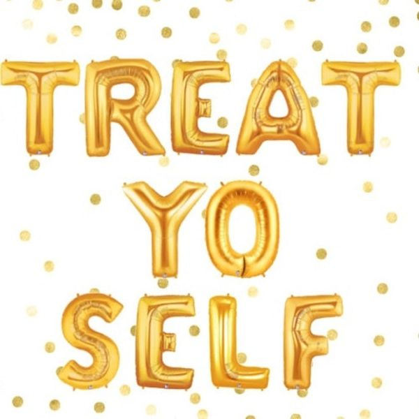 You Deserve to Truly Treat Yo' Self and Here Are 20 Ways to Do It