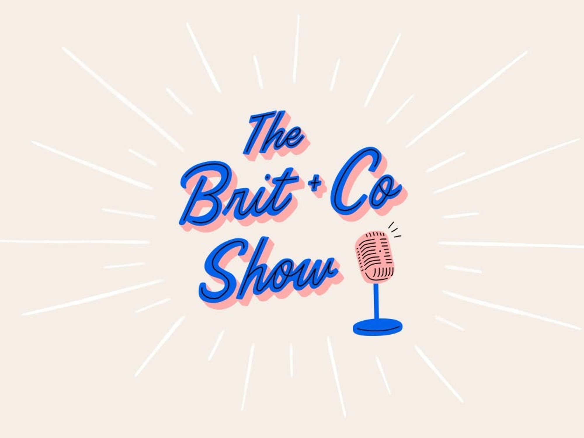 The Brit + Co Show Podcast