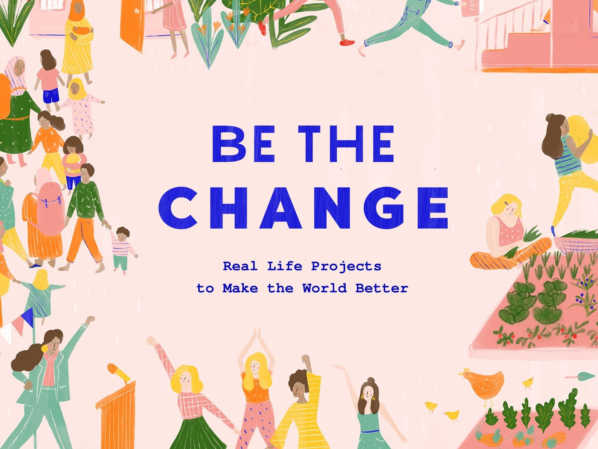 Be the Change: Real-Life Projects to Make the World Better