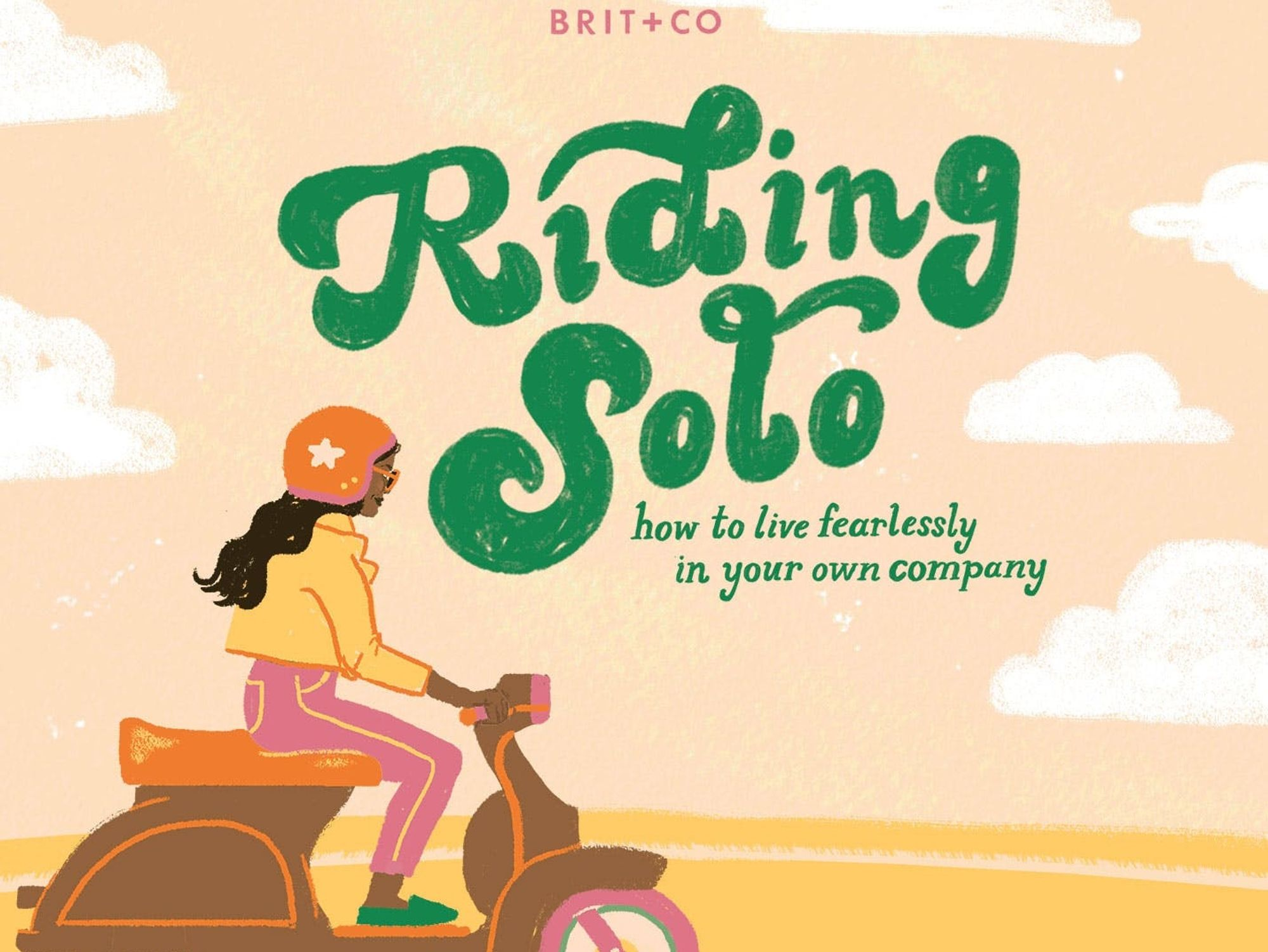 Riding Solo: How to Live Fearlessly in Your Own Company